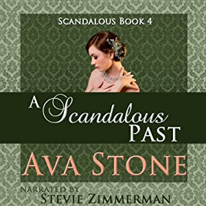 A Scandalous Past: Scandalous Series, Book 4 (Volume 4) | [Ava Stone]