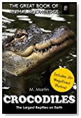 Crocodiles: The Largest Reptiles on Earth (The Great Book of Animal Knowledge) (Volume 8)