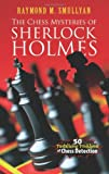 The Chess Mysteries of Sherlock Holmes: Fifty Tantalizing Problems of Chess Detection (Dover Recreational Math) (0486482014) by Smullyan, Raymond M.