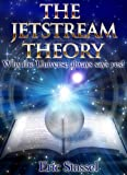 The JETSTREAM Theory - Why the Universe always says yes!