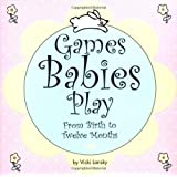 Games Babies Play: From Birth to Twelve Months (Lansky, Vicki)
