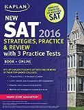 Kaplan New SAT 2016 Strategies, Practice and Review with 3 Practice Tests: Book + Online (Kaplan Test Prep)