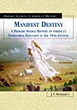 img - for Manifest Destiny: A Primary Source History of America's Territorial Expansion in the 19th Century (Primary Sources in American History) book / textbook / text book