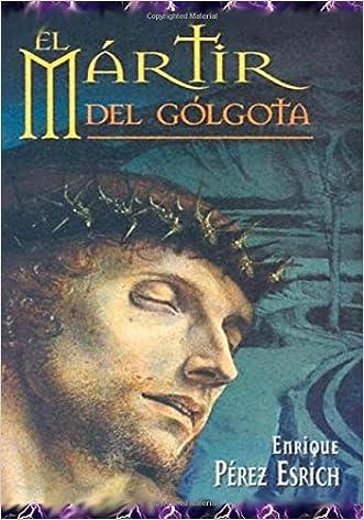 El Martir Del Golgota: uno de los maestros mas reconocidos del mundo trasmitiendo la historia de Jesus El Martir Del Golgota (Spanish Edition)