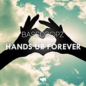 Bassdropz-Hands Up Forever