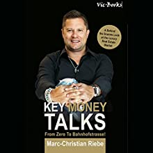 Key Money Talks: From Zero to Bahnhofstraße! Audiobook by Marc-Christian Riebe Narrated by Barrett Pearlman