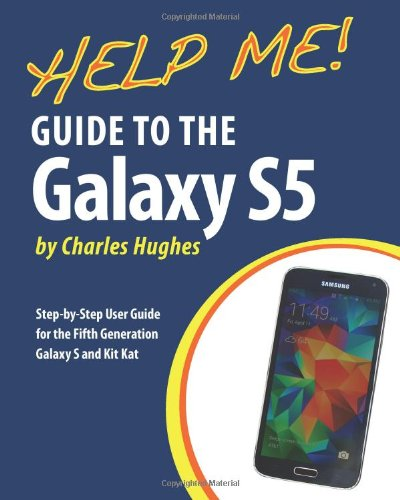 Help Me! Guide To The Galaxy S5: Step-By-Step User Guide For The Fifth Generation Galaxy S And Kit Kat