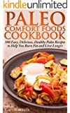 Paleo Comfort Foods Cookbook: 100 Easy, Delicious, Healthy Paleo Recipes to Help You Burn Fat and Live Longer