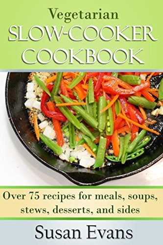 Vegetarian Slow Cooker Cookbook: Over 75 recipes for meals, soups, stews, desserts, and sides (Crock Pot Vegetarian Recipe Book compare prices)