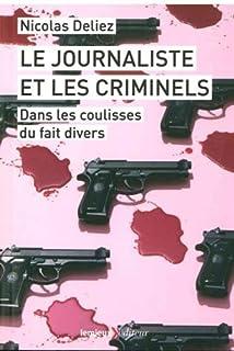 Le journaliste et les criminels : dans les coulisses du fait divers