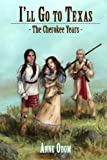 img - for I'll Go To Texas: The Cherokee Years (Volume 1) book / textbook / text book