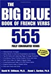 The Big Blue Book of French Verbs : 555 Fully Conjugated Verbs