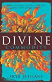 The Divine Commodity: Discovering a Faith Beyond Consumer Christianity