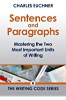 Sentences and Paragraphs: Mastering the Two Most Important Units of Writing (The Writing Code Series Book 8) (English Edition)