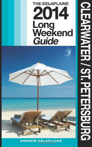 Clearwater / St. Petersburg - The Delaplaine 2014 Long Weekend Guide (Long Weekend Guides)