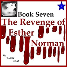 The Revenge of Esther Norman Book Seven (       UNABRIDGED) by Barry Gray Narrated by Dora Gaunt