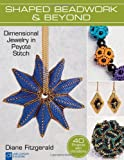 Shaped Beadwork & Beyond: Dimensional Jewelry in Peyote Stitch (Lark Jewelry & Beading Bead Inspirations)