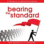 Bearing the Standard: A Rallying Cry to Uphold the Scriptures | Kevin Geoffrey,C. H. Mackintosh