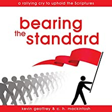 Bearing the Standard: A Rallying Cry to Uphold the Scriptures (       UNABRIDGED) by Kevin Geoffrey, C. H. Mackintosh Narrated by Kevin Geoffrey
