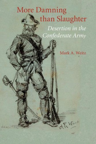 More Damning than Slaughter: Desertion in the Confederate Army