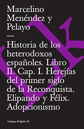 Historia de los heterodoxos españoles. Libro II. Cap. I. Herejias del primer siglo de la Reconquista. Elipando y Felix. Adopcionismo (Extasis)  [Menendez y Pelayo, Marcelino] (Tapa Blanda)
