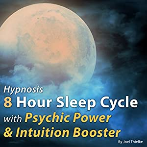 Hypnosis 8 Hour Sleep Cycle with Psychic Power and Intuition System Booster Speech