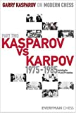 Garry Kasparov on Modern Chess: Kasparov Vs Karpov 1975-1985; Including the 1st and 2nd Matches (Modern Chess)