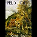 Felix Holt, The Radical (       UNABRIDGED) by George Eliot Narrated by Nadia May