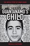 Guantanamo's Child: The Untold Story of Omar Khadr: Written by Michelle Shephard, 2008 Edition, (1st Edition) Publisher: Wiley [Hardcover]
