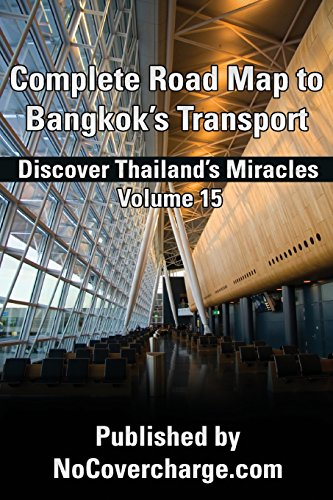 Complete Road Map to Bangkok?s Transport: Discover Thailand's Miracles Volume 15
