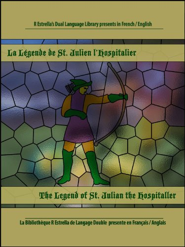 Flaubert, Gustave - La Légende de Saint Julien l'Hospitalier-The Legend of Saint Julian the Hospitaller (French/English) [Annotated] (Rafael Estrella's Dual Language Library) (French Edition)