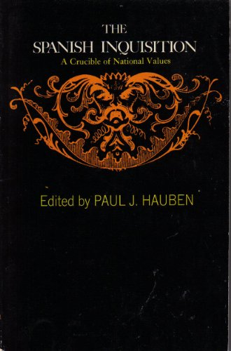 The Spanish Inquisition: A Crucible of National Values, Paul J. Hauben, ed.