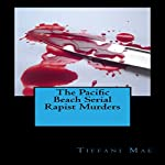 The Pacific Beach Serial Rapist Murders | Tiffani Mae