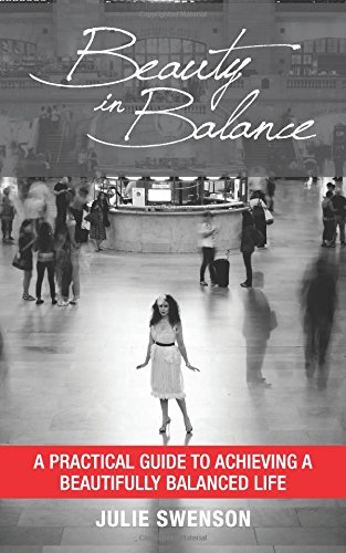 Purchase Julie Swenson Beauty In Balance: A Practical Guide to Achieving a Beautifully Balanced Life here.
