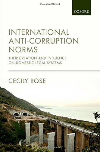 International Anti-Corruption Norms: Their Creation and Influence on Domestic Legal Systems