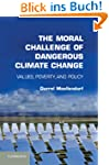The Moral Challenge of Dangerous Clim...