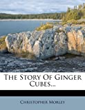 The Story Of Ginger Cubes...