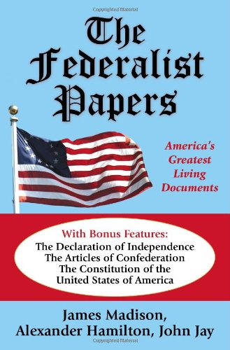 The Federalist Papers: America's Greatest Living Documents
