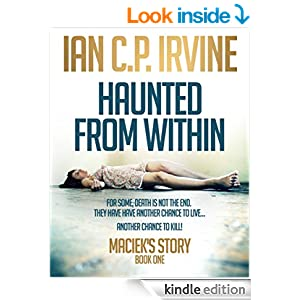 Haunted From Within (BOOK ONE) Maciek's Story : A Mystery & Detective Paranormal Action & Adventure Medical Thriller...