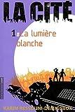 La Cité, Tome 1 : La lumière blanche par Ressouni-Demigneux