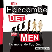 The Harcombe Diet for Men: No More Mr. Fat Guy! (       UNABRIDGED) by Zoe Harcombe Narrated by Zoe Harcombe, Peter Baker
