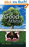 The Good Atheist: Living a Purpose-Fi...