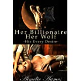 Her Billionaire, Her Wolf--His Every Desire (A Paranormal BDSM Erotic Romance)by Aim�lie Aames