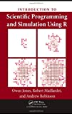 Introduction to Scientific Programming and Simulation Using R (Chapman & Hall/CRC The R Series) (1420068725) by Jones, Owen