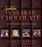 img - for Jacques Torres' a Year in Chocolate: 80 Recipes for Holidays and Special Occasions [JACQUES TORRES A YEAR IN CHOCO] book / textbook / text book