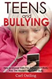 Bullying: Teens and Bullying - How To Coexist With The School Yard Bully, And The Modern Day Cyberbully (teen issues, school bullying, harassment, panic ... bully, teen depression, teen problems)