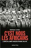 echange, troc Dominique Lormier - C'est nous les Africains : L'épopée de l'armée française d'Afrique 1940-1945