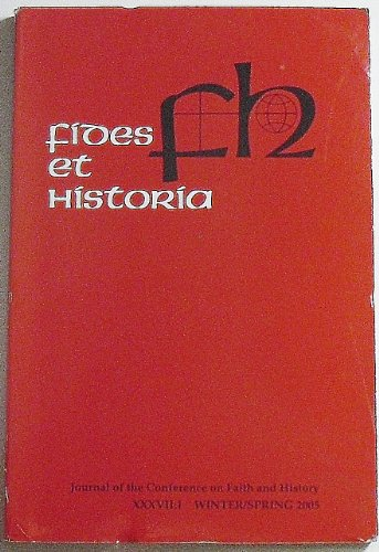 Fides Et Historia: Journal of the Conference on Faith and History, Volume XXXVII Number 1, Winter/Spring 2005From Conference on Faith an