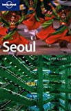 Seoul - The definitive guide to one of Asia's great cities (Lonely Planet Seoul) - Martin Robinson