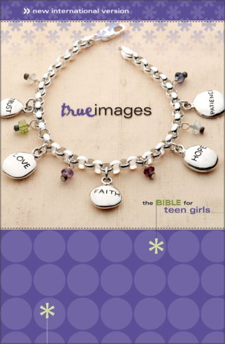 True Images : the Bible for Teen Girls : New International Version